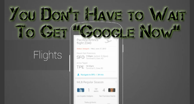 Get Google Now, Well…RIGHT Now!