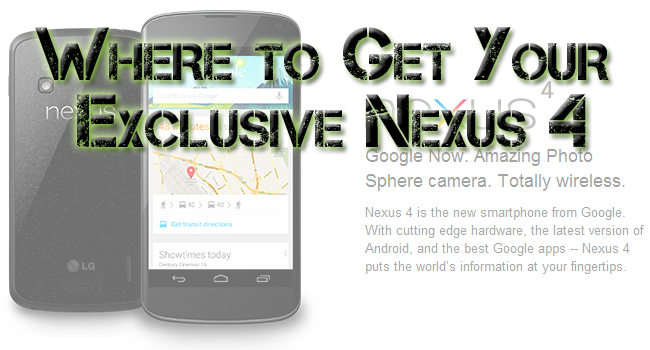 Where to Get Your Exclusive Nexus 4