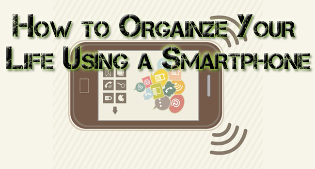 Organize Your Business & Personal Lives: Smartphones Make it Possible