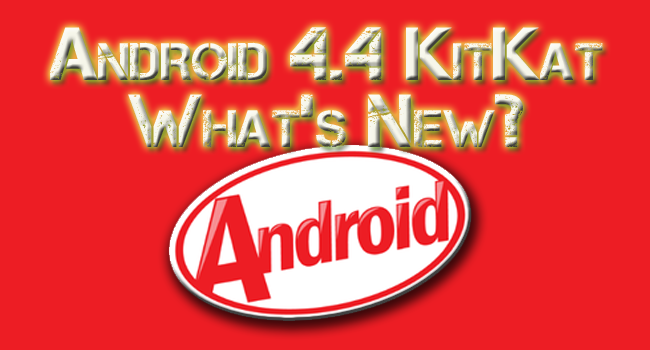 Kit Kat: What's New in This Version of Android?