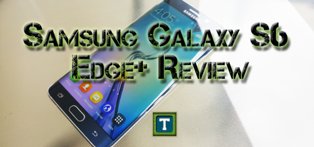 Samsung Galaxy S6 Edge+ Review: The Edge is Just the Beginning